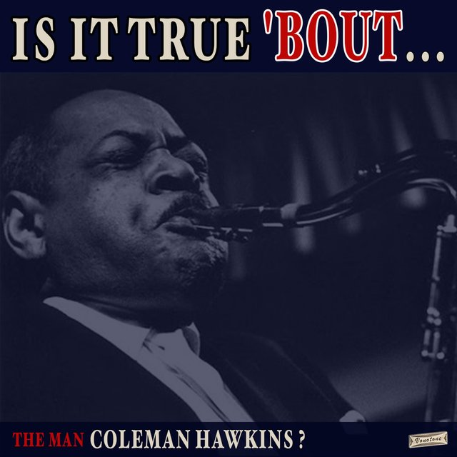 Is it True 'Bout the Man Coleman Hawkins?