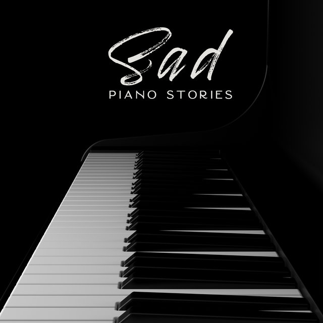 Sad Piano Stories: Collection of 15 Piano Only Songs for Sad Moments in Your Life, Music for Lonely Time, Breaking Up with Your Love