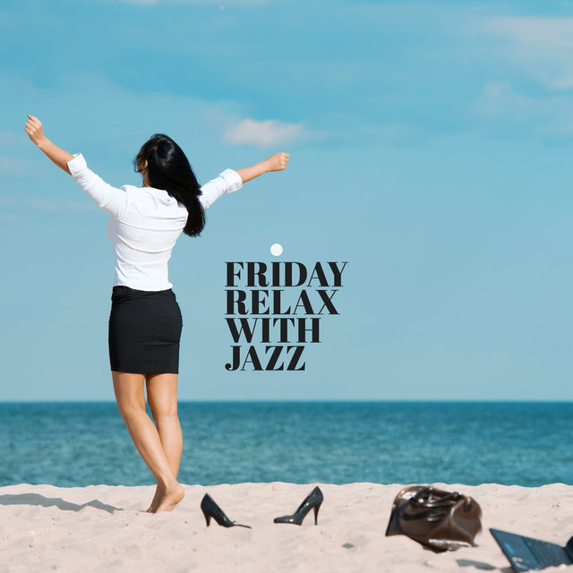Friday Relax with Jazz (Background Music for Perfect End of the Week (Morning Friday Music, Jazz after Work, Relax at Home))