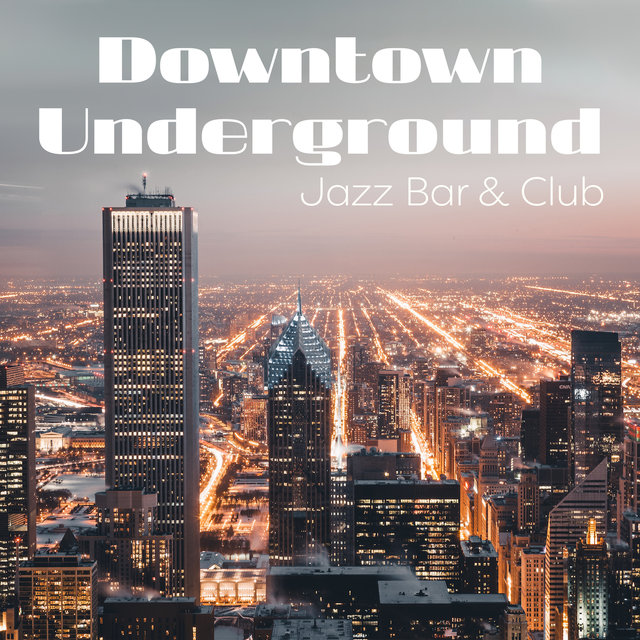 Downtown Underground Jazz Bar & Club: Vintage Smooth Jazz Music Mix 2019, Oldschool Rhythms for Jazz Club, Cafe, Bar, Pub, Best Background for Friends Meeting