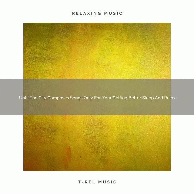 2021 New: Until The City Composes Songs Only For Your Getting Better Sleep And Relax