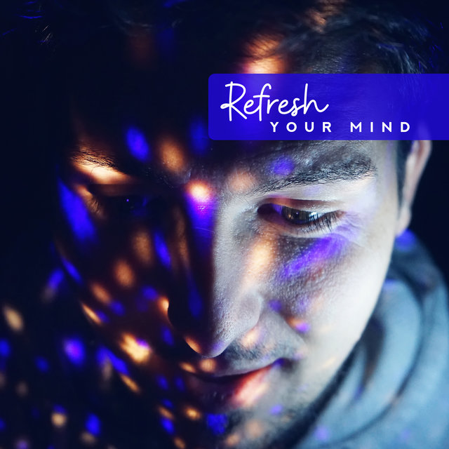 Refresh Your Mind: 15 New Age Songs to Get Rid of Negative Thoughts, Relaxing Sounds Perfect for Anxiety Aid