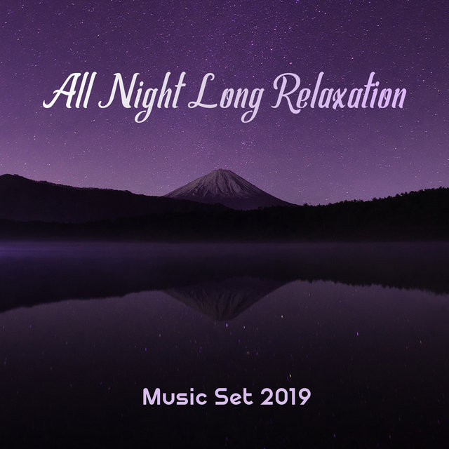 All Night Long Relaxation Music Set 2019