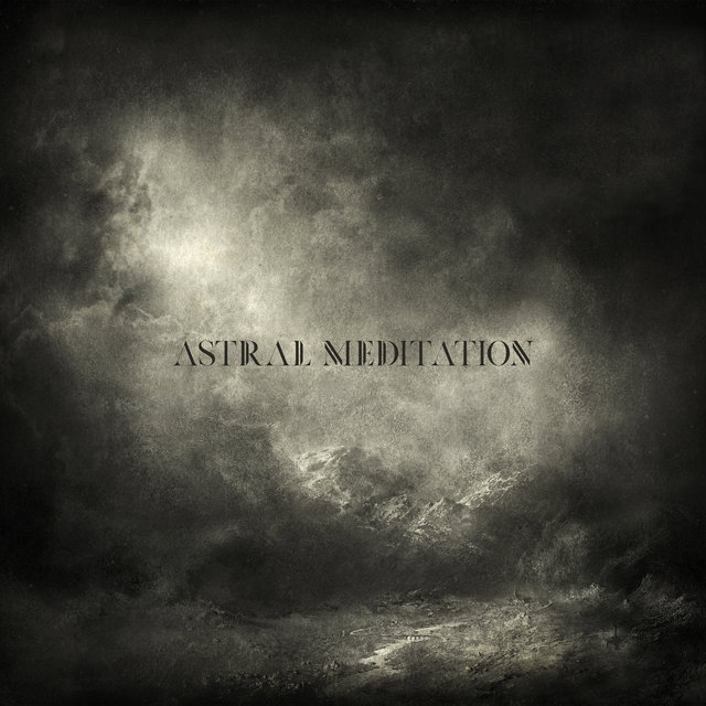 Astral Meditation - 15 Ambient Melodies That Let You Achieve Full Harmony, Serenity and Balance, Mantra New Age, Music for Mind, Relax Therapy