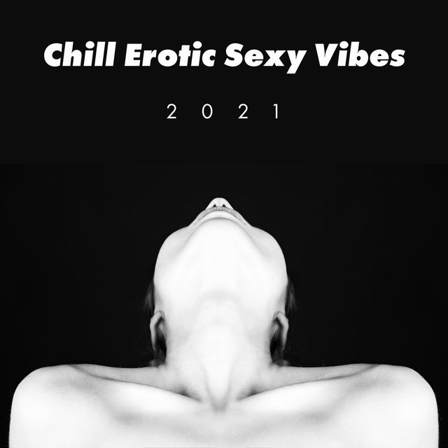 Chill Erotic Sexy Vibes 2021