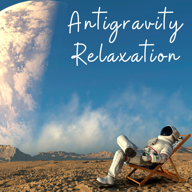 Antigravity Relaxation - 15 Soothing Tunes Straight from Outer Space for a Deep Rest, Chillout Relaxation, Drifting Thoughts, Total Body and Mind Reset