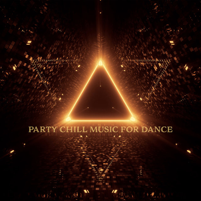 Party Chill Music for Dance - Endless Chillout Cocktail, Crazy Party Mix for Wild Fun