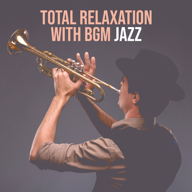 Total Relaxation with BGM Jazz (Listen All Day& All Night)