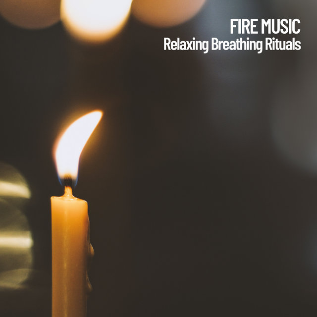 Fire Music: Relaxing Breathing Rituals