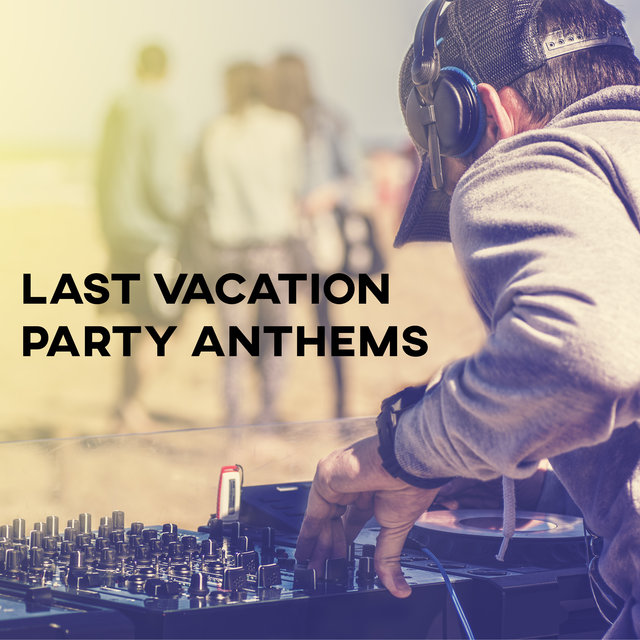 Last Vacation Party Anthems - Tropical EDM Party Set for Autumn 2020