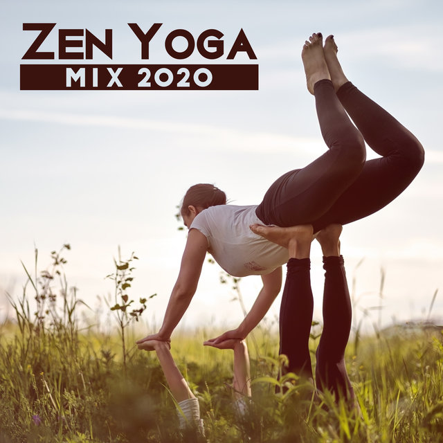 Zen Yoga Mix 2020 – Relaxing Time, Mantra, Healthy Chakra, Deep Concentration, Connection with Calm Spirituality