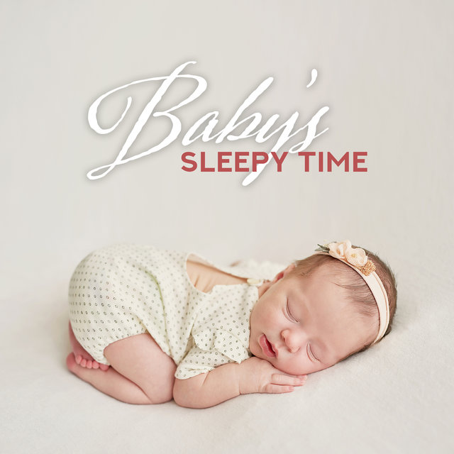 Baby's Sleepy Time: Collection of Best Soft 2019 Lullabies for Blissful Baby's Sleep, Rest, Afternoon Nap, Calm Down, Beautiful Dreams
