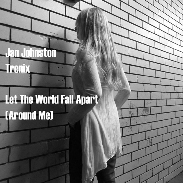 Let the World Fall Apart (Around Me)