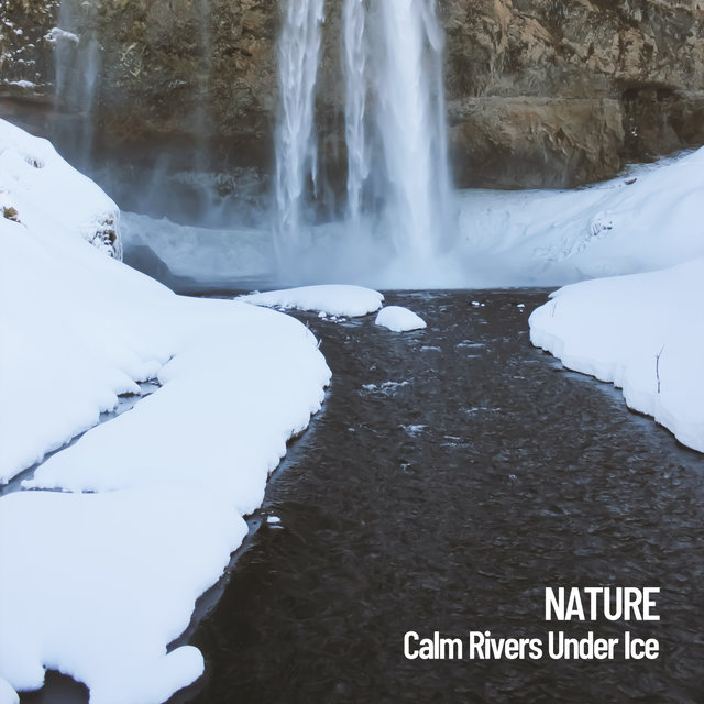 Nature: Calm Rivers Under Ice