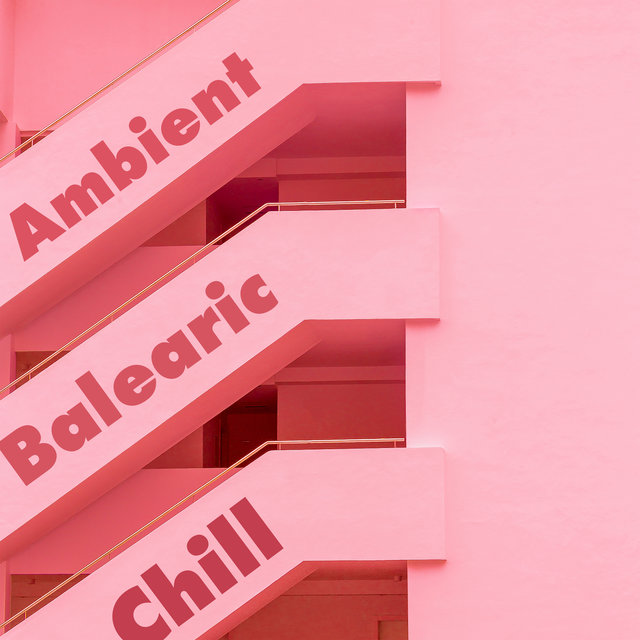 Ambient Balearic Chill (Hotel, Bar & Cafe)