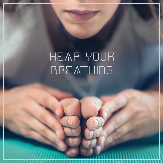 Hear Your Breathing – Yoga Poses for Beginners, Calming Music for Relaxation