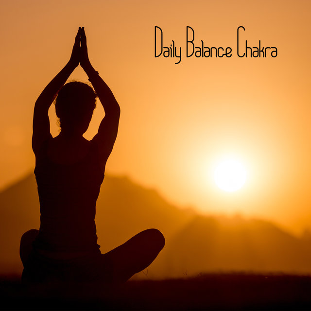 Daily Balance Chakra - Perfect Music for Deep Meditation and Yoga Exercises, Inner Harmony, New Age Sounds for Relaxation