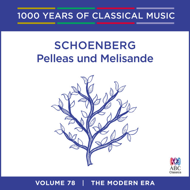 Schoenberg: Pelleas und Melisande (1000 Years Of Classical Music, Vol. 78)