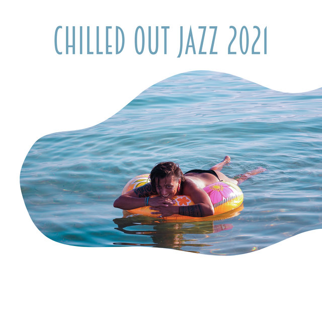 Chilled Out Jazz 2021