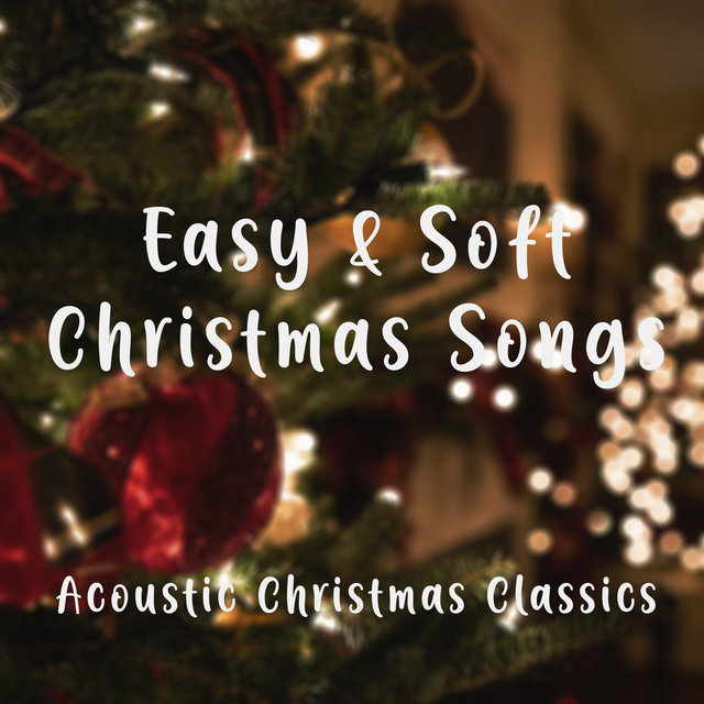 Easy and Soft Christmas Songs – Acoustic Christmas Classics