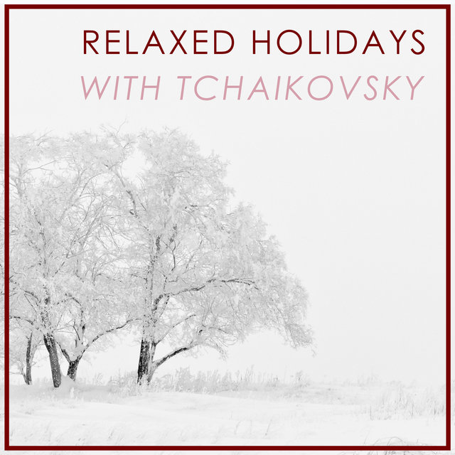 Relaxed Holidays with Tchaikovsky