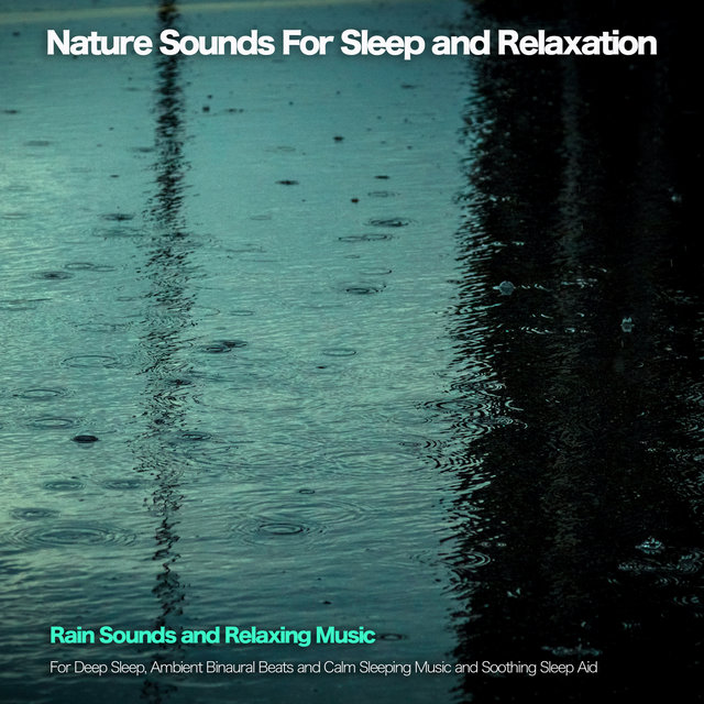 Nature Sounds for Sleep and Relaxation: Rain Sounds and Relaxing Music For Deep Sleep, Ambient Binaural Beats and Calm Sleeping Music and Soothing Sleep Aid