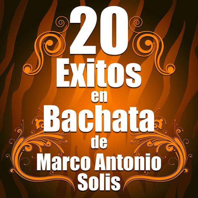 20 Exitos En Bachata De Marco Antonio Solis By Bachata Salvaje On Tidal