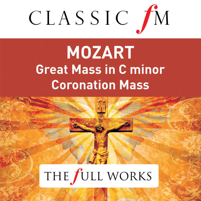Mozart: Great Mass in C Minor; Coronation Mass (Classic FM: The Full Works)