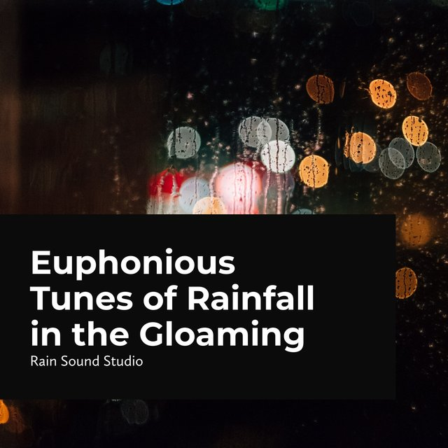 Euphonious Tunes of Rainfall in the Gloaming
