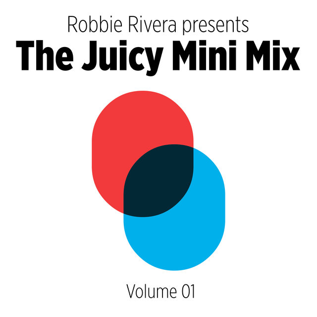 Robbie Rivera Presents The Juicy Mini Mix - Vol. 1