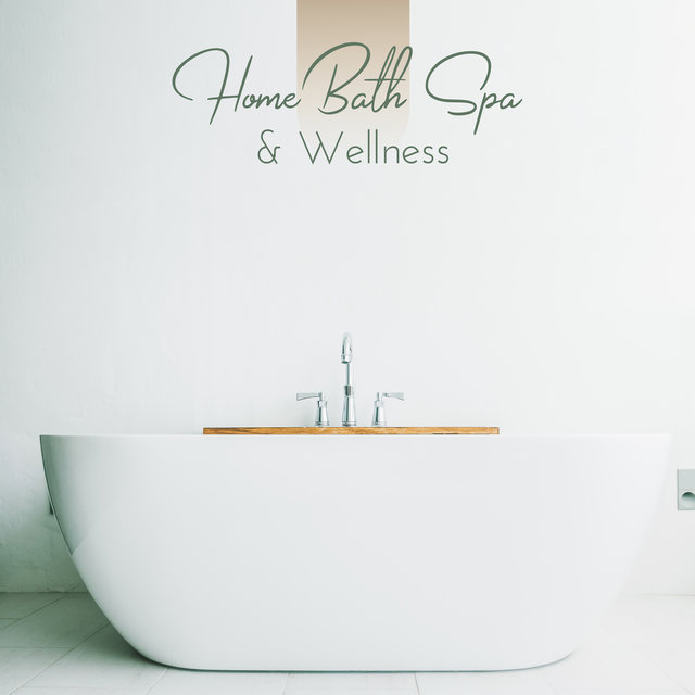 Home Bath Spa & Wellness: 2019 Soft Background Music for Home Relaxing Treamtents, Hot Bath, Massage, Aromatherapy