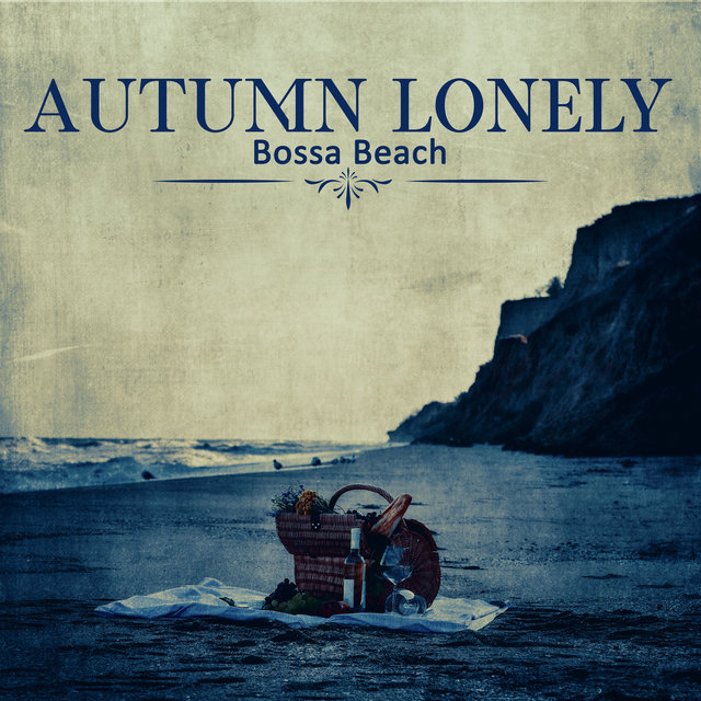 Autumn Lonely Bossa Beach (Beautiful Time with Relaxing Jazz)