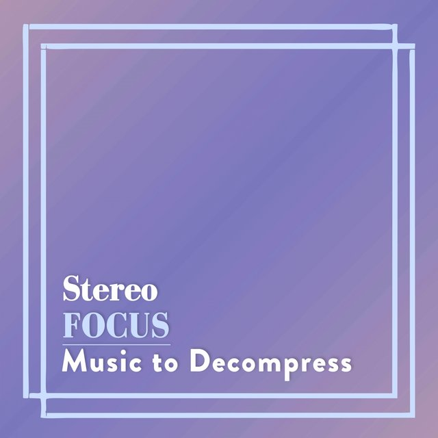 Stereo Focus Music to Decompress