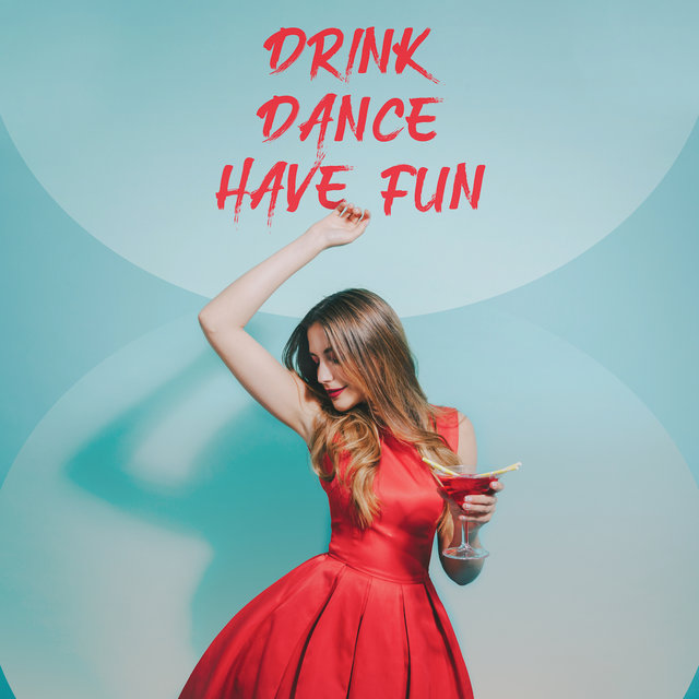 Drink. Dance. Have Fun.