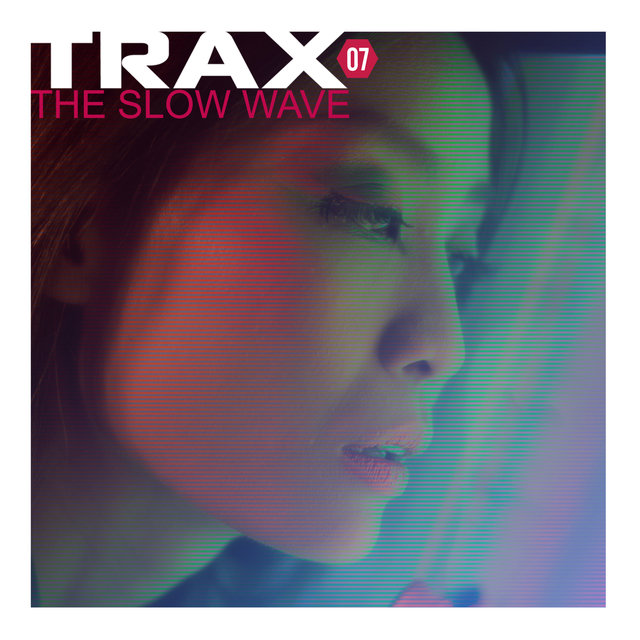 Trax 7 - The Slow Wave