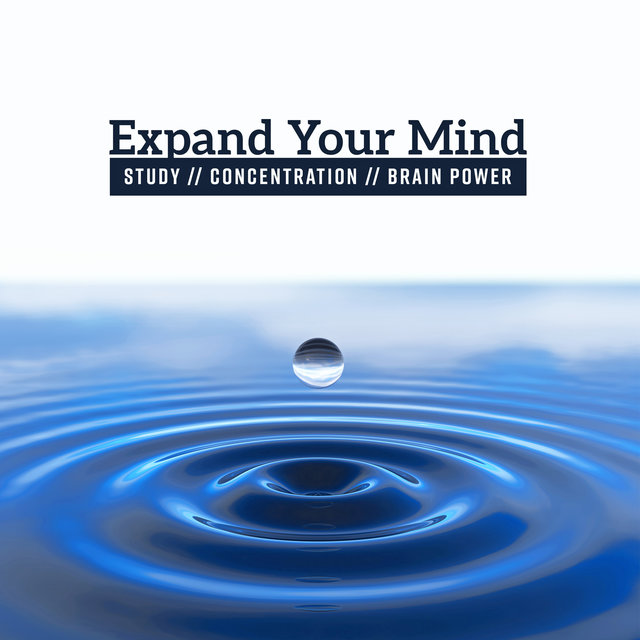 Expand Your Mind – Study, Concentration, Brain Power, Motivation, Focus, Memory, Productivity, Creativity, Work, Easy Learning, Calm Music Before Exams