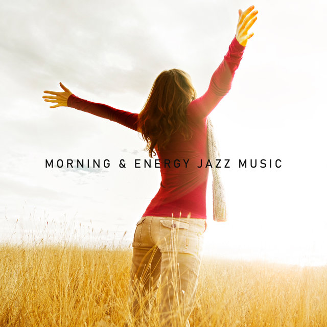 Morning & Energy Jazz Music: Feel Better with Amazing Instrumental Music, Positive Think and Mind