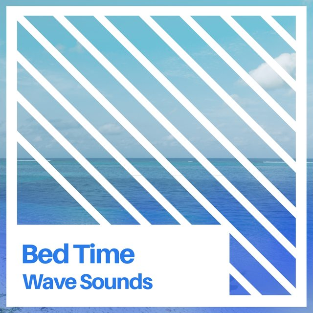 # Bed Time Wave Sounds
