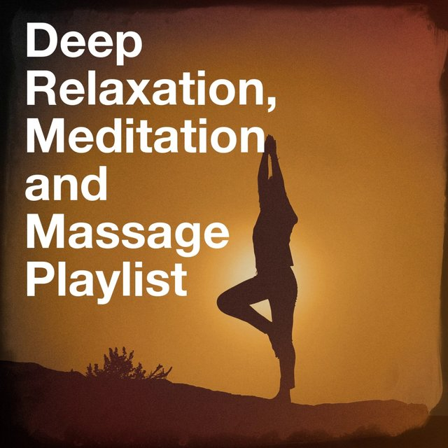 Deep Relaxation, Meditation and Massage Playlist