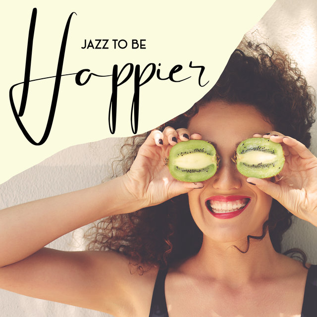 Jazz To Be Happier: Mood Uplifting Jazz Set
