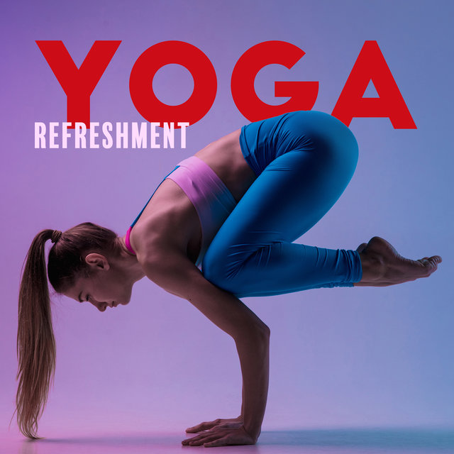 Yoga Refreshment (Background Music to Practise Yoga for Beginners, Achieve Mindfulness Easily)