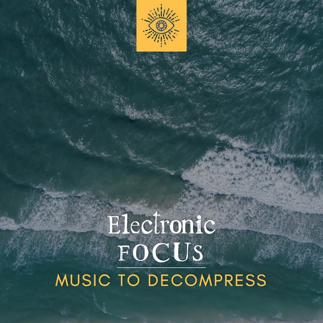 Electronic Focus Music to Decompress
