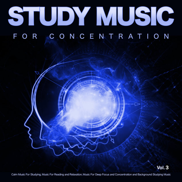 Study Music for Concentration: Calm Music For Studying, Music For Reading and Relaxation, Music For Deep Focus and Concentration and Background Studying Music, Vol. 3