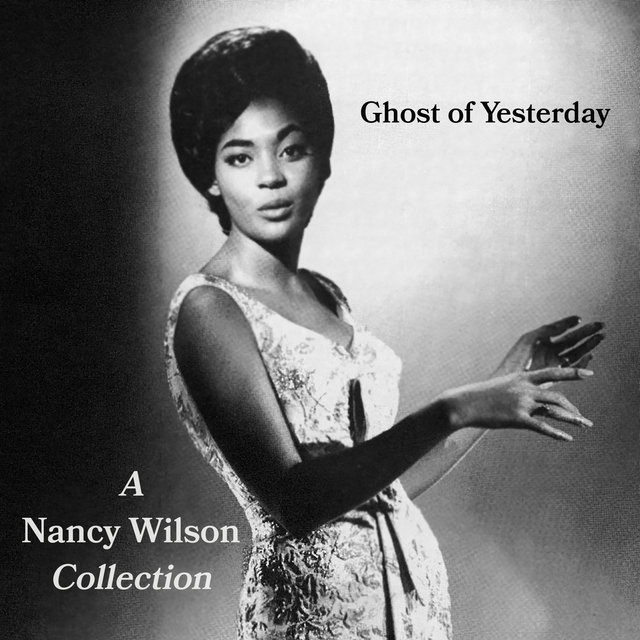 Ghost of Yesterday - A Nancy Wilson Collection