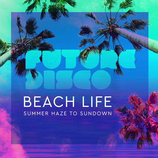 Future Disco: Beach Life 2.0
