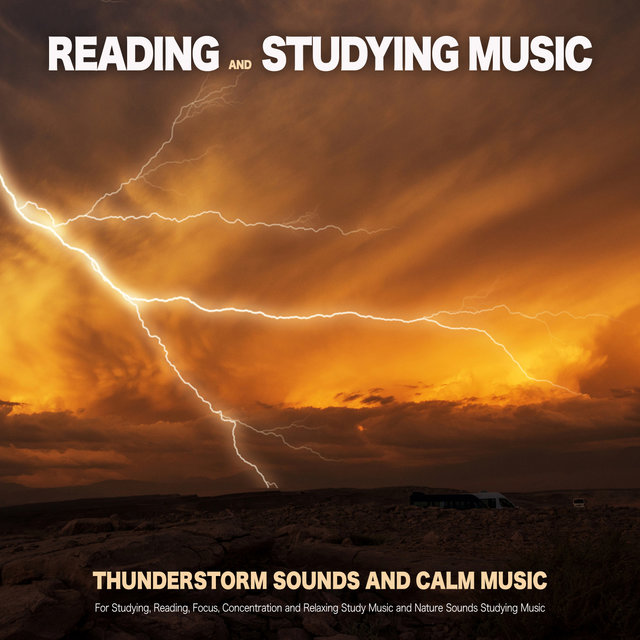 Reading and Studying Music: Thunderstorm Sounds and Calm Music For Studying, Reading, Focus, Concentration and Relaxing Study Music and Nature Sounds Studying Music