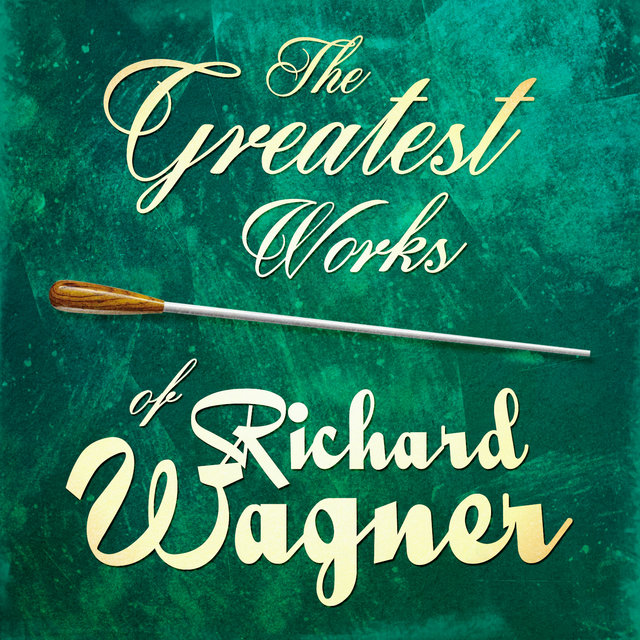The Greatest Works of Richard Wagner