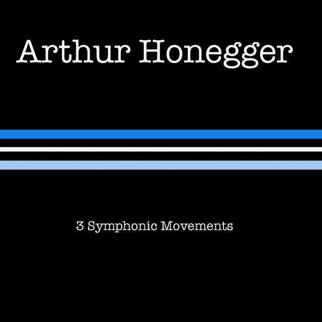 Arthur Honegger: 3 Symphonic Movements