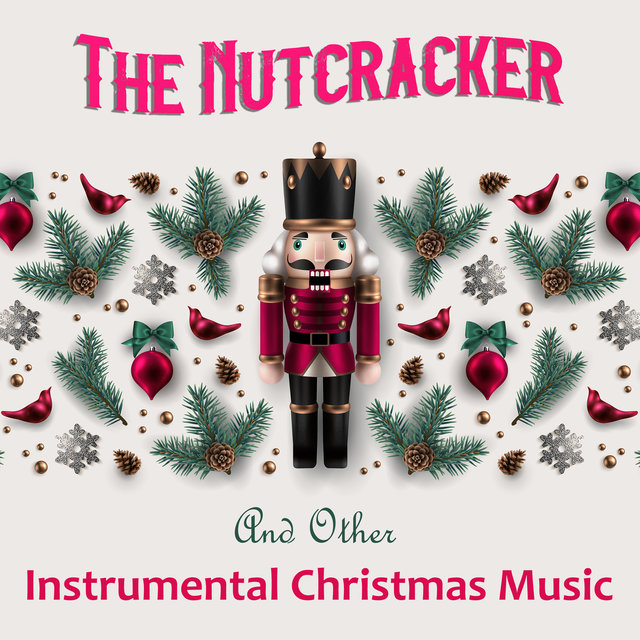 The Nutcracker And Other Instrumental Christmas Music