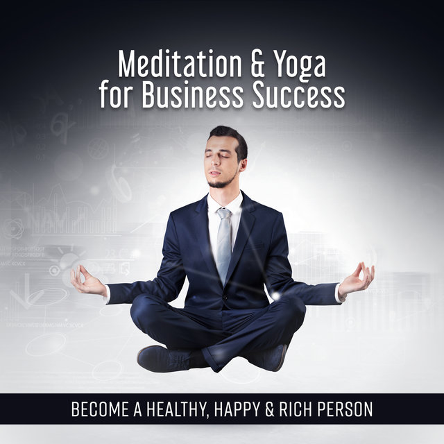 Meditation & Yoga for Business Success: Become a Healthy, Happy & Rich Person, 30 Tibatan Background for Mantra, Visualization, Boost Working Memory
